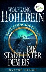 Die Stadt unter dem Eis: Operation Nautilus - Elfter Roman (eBook, ePUB)
