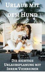 Urlaub mit dem Hund - Die richtige Urlaubsplanung mit Ihrem Vierbeiner (eBook, ePUB)