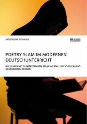 Poetry Slam im modernen Deutschunterricht. Wie Lehrer mit Slamtexten dem Sprachverfall bei Schülern entgegenwirken können (eBook, PDF)