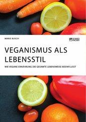Veganismus als Lebensstil. Wie vegane Ernährung die gesamte Lebensweise beeinflusst (eBook, PDF)