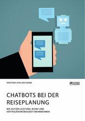 Chatbots bei der Reiseplanung. Wie Nutzer Leistung, Risiko und Vertrauenswürdigkeit wahrnehmen (eBook, PDF)