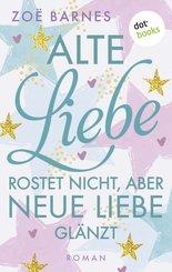 Alte Liebe rostet nicht, aber neue Liebe glänzt (eBook, ePUB)