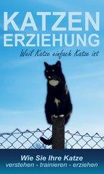 Katzenerziehung weil Katze einfach Katze ist (eBook, ePUB)