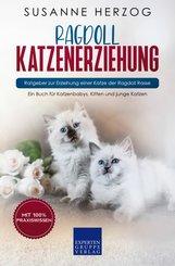 Ragdoll Katzenerziehung - Ratgeber zur Erziehung einer Katze der Ragdoll Rasse (eBook, ePUB/PDF)