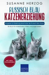 Russisch Blau Katzenerziehung - Ratgeber zur Erziehung einer Katze der Russisch Blau Rasse (eBook, ePUB/PDF)