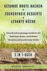 Gesunde Brote backen + Zuckerfreie Desserts + Levante Küche (eBook, ePUB)