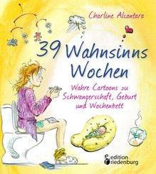 39 Wahnsinns Wochen - Wahre Cartoons zu Schwangerschaft, Geburt und Wochenbett (eBook, ePUB)