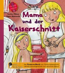 Mama und der Kaiserschnitt - Das Kindersachbuch zum Thema Kaiserschnitt, nächste Schwangerschaft und natürliche Geburt (eBook, ePUB)